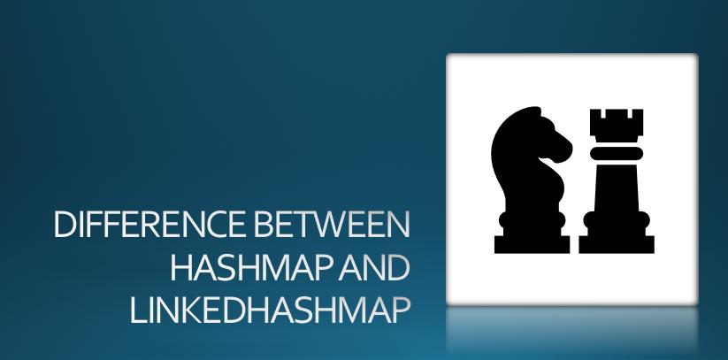 HashMap vs LinkedHashMap